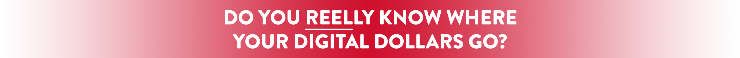 Do you reelly know where your digital dollars go?