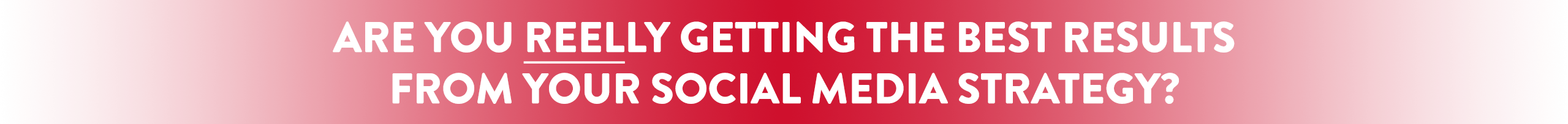 Are You Reelly Getting The Best Results From Your Social Media Strategy?