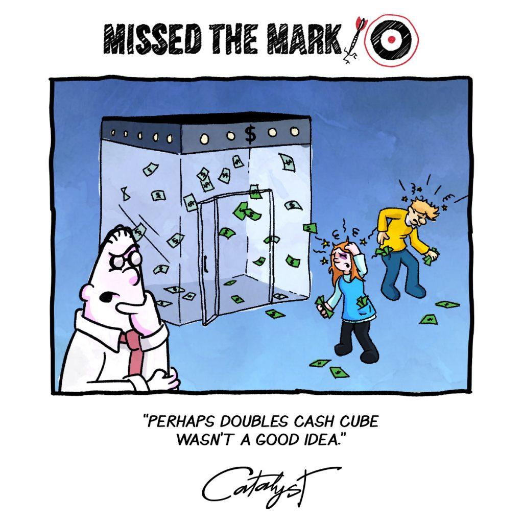 Perhaps doubles cash cube wasn't a good idea.